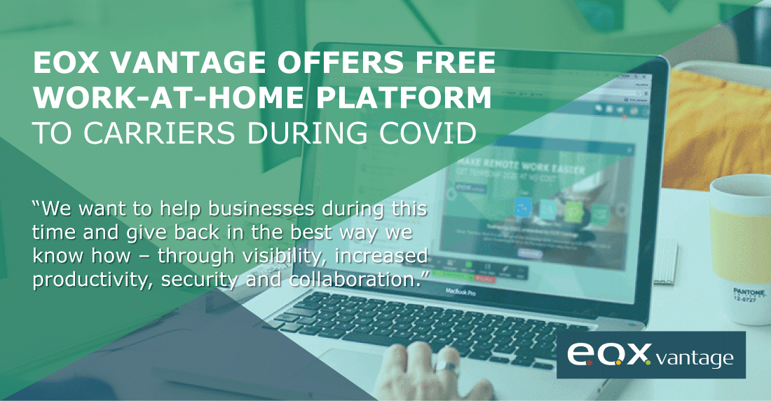 EOX Vantage offers free work-at-home platform to carriers during COVID