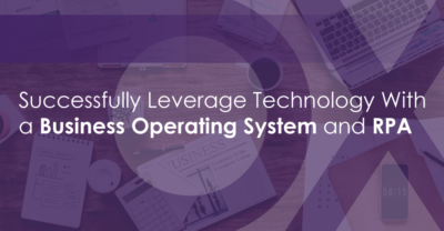 Successfully leverage technology with a business operating system and RPA