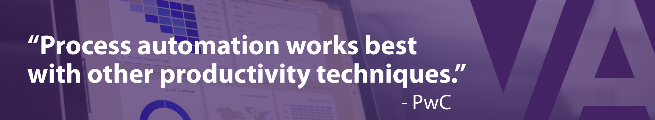 """""""Process automation works best with other productivity techniques."""" - PwC"""