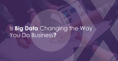 Is big data changing the way you do business?