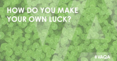 How do you make your own luck?
